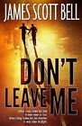Don't Leave Me by James Scott Bell (Paperback / softback, 2013)
