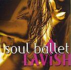 Lavish 0851071001263 by Soul Ballet CD