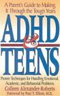 ADHD and Teens : A Parent's Guide to Making It Through the Tough Years by Colleen Alexander-Roberts (1995, Paperback)
