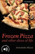 Frozen Pizza and Other Slices of Life: Level 6 (Cambridge English Readers)