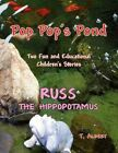 Poppop's Pond and Russ The Hippopotamuse 9781453584620 by T Albert Paperback