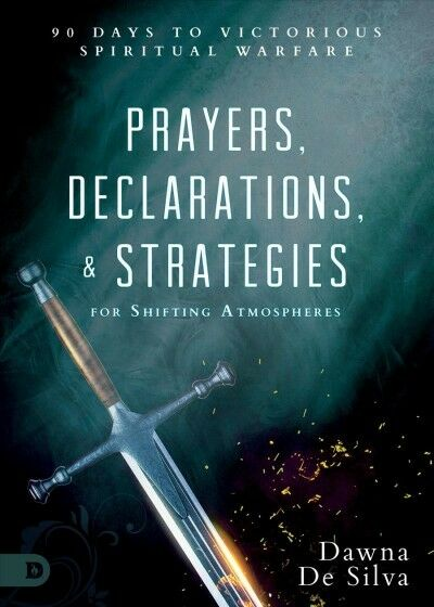 Prayers, Declarations, and Strategies for Shifting Atmospheres : 90 Days to  Victorious Spiritual Warfare by Dawna DeSilva (2018, Hardcover)