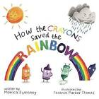 How the Crayons Saved the Rainbow by Monica Sweeney (Hardback, 2016)