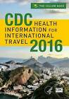 CDC Health Information for International Travel: The Yellow Book: 2016 by Centers for Disease Control and Prevention (CDC) (Paperback, 2015)