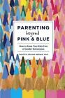 Parenting Beyond Pink and Blue: How to Raise Your Kids Free of Gender Stereotypes by Christia Spears Brown (Paperback, 2014)