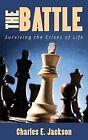 The Battle: Surviving the Crises of Life by Charles E Jackson (Paperback / softback, 2013)