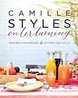 Camille Styles Entertaining: Inspired Gatherings and Effortless Style by Camille Styles (Hardback, 2014)