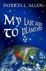 My Last Mission to Planet Earth 9781456004279 by Patricia L Allen Paperback