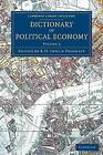 Dictionary of Political Economy: Volume 3 by Cambridge Library Collection (Paperback, 2014)