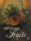 Delicious Tropical Fruits by Liliana Villegas (Hardback, 2002)