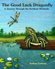 The Good Luck Dragonfly: A Journey Through the Northern Wetlands by Andrea Cavicchi (Paperback / softback, 2014)