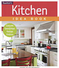 Kitchen Idea Book: Cabinets, Countertops, Storage, Fixtures by Joanne Kellar Bouknight (Paperback, 2013)