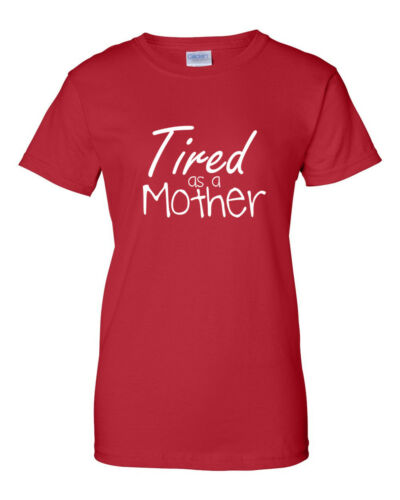 Tired as a Mother Shirt Mommy T-shirt Mom Life Mothers Day Christmas Bday Gift