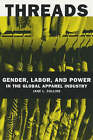 Threads: Gender, Labor and Power in the Global Apparel Industry by Jane L. Collins (Paperback, 2003)