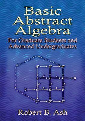Basic Abstract Algebra. For Graduate Students and Advanced Undergraduates by Ash