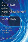 Science and the Reenchantment of the Cosmos: The Rise of the Integral Vision of Reality by Ervin Laszlo (Paperback, 2006)
