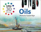 Collins 30-Minute Painting: Oils by Melanie Cambridge (Hardback, 2010)