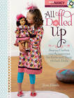 All Dolled Up: Sewing Clothes and Accessories for Girls and Their 18-Inch Dolls by Joan Hinds (Mixed media product, 2010)
