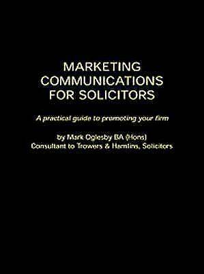 Marketing Communications for Solicitors by Oglesby, Mark
