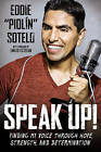 Speak Up!: Finding My Voice Through Hope, Strength, and Determination by Eddie  Piolin  Sotelo (Paperback, 2015)