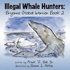 Illegal Whale Hunters Bryanna Global Warrior Book 2 9781615828241