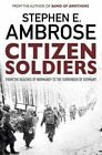 Citizen Soldiers: From the Normandy Beaches to the Surrender of Germany by Stephen E. Ambrose (Paperback, 2016)