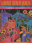 Laurel Burch Quilts: Kindred Creatures - 12 Projects for Applique and Embellishment by Laurel Burch (Paperback, 2001)