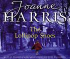 The Lollipop Shoes: Chocolat 2 by Joanne Harris (CD-Audio, 2007)