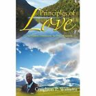 Principles of Love: The Highest Dimensions in God's Kingdom by Creighton P Williams (Paperback / softback, 2011)