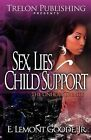 Sex, Lies, and Child Support: The Unholy Trinity by Jr E Lemont Goode (Paperback / softback, 2012)