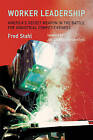 Worker Leadership: America's Secret Weapon in the Battle for Industrial Competitiveness by Fred Stahl (Hardback, 2013)