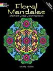Dover Design Stained Glass Coloring Book: Floral Mandalas Stained Glass Coloring Book by Marty Noble (2011, Paperback)