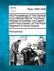 The Proceedings of the General Court Martial Held at the Royal Hospital at Chelsea, on Captain John Flory Howard, of the Royal Regiment of Horse Guard by Anonymous (Paperback / softback, 2012)