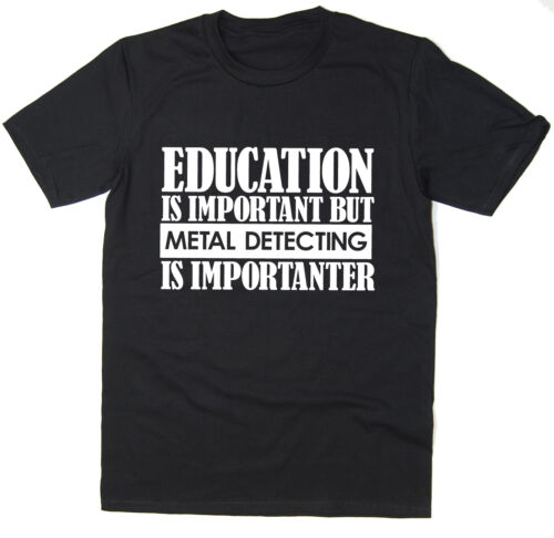 Education Is Important But Metal Detecting Is Importanter Funny T-Shirt