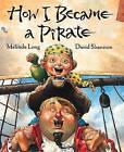 How I Became a Pirate by Melinda Long, David Shannon (Hardback, 2003)