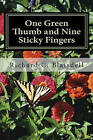One Green Thumb and Nine Sticky Fingers by MR Richard C Blaisdell (Paperback / softback, 2011)