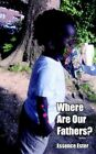Where Are Our Fathers? 9781420824711 by Essence Ester Book