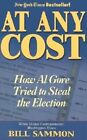 At Any Cost: How Al Gore Tried to Steal the Election by Bill Sammon (Paperback, 2002)