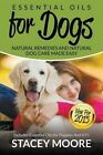 Essential Oils for Dogs: Natural Remedies and Natural Dog Care Made Easy: New for 2015 Includes Essential Oils for Puppies and K9's by Stacey Moore (Paperback / softback, 2015)