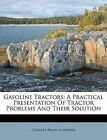 Gasoline Tractors: A Practical Presentation of Tractor Problems and Their Solution by Charles Brian Hayward (Paperback / softback, 2011)