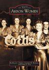 Akron Women by Kathleen L Endres, Penny L Fox, Carolyn H Herman (Paperback / softback, 2005)