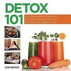 Detox 101: A 21-Day Guide to Cleansing Your Body through Juicing, Exercise, and Healthy Living by Jessi Andricks (Hardback, 2015)