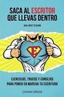 Saca Al Escritor Que Llevas Dentro: Ejercicios, Trucos y Consejos Para Poner En Marcha Tu Escritura by Iria Lopez Teijeiro (Paperback / softback, 2013)