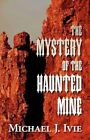 The Mystery of the Haunted Mine by Michael J Ivie (Paperback / softback, 2012)