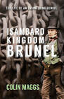 Isambard Kingdom Brunel: The Life of an Engineering Genius by Colin G. Maggs (Hardback, 2016)
