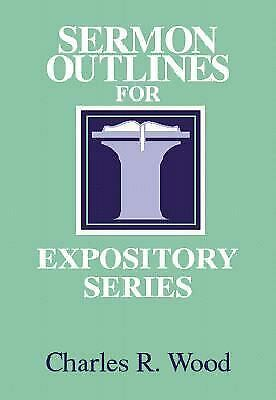 Sermon Outlines for Expository Series by Charles Wood