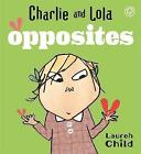 Opposites: A First Concepts by Lauren Child (Board book, 2007)