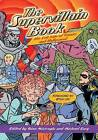 The Supervillain Book: The Ultimate Encyclopedia of Comic Book and Hollywood Masterminds, Magalomaniacs, and Menaces by Gina Misiroglu (Paperback / softback, 2006)