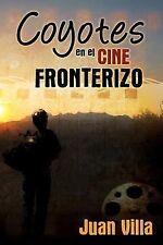 Coyotes en el Cine Fronterizo : Coyote Benevolo, Coyote Malevolo Y Trickster...