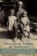 Dreams of Africa in Alabama : The Slave Ship Clotilda and the Story of the...